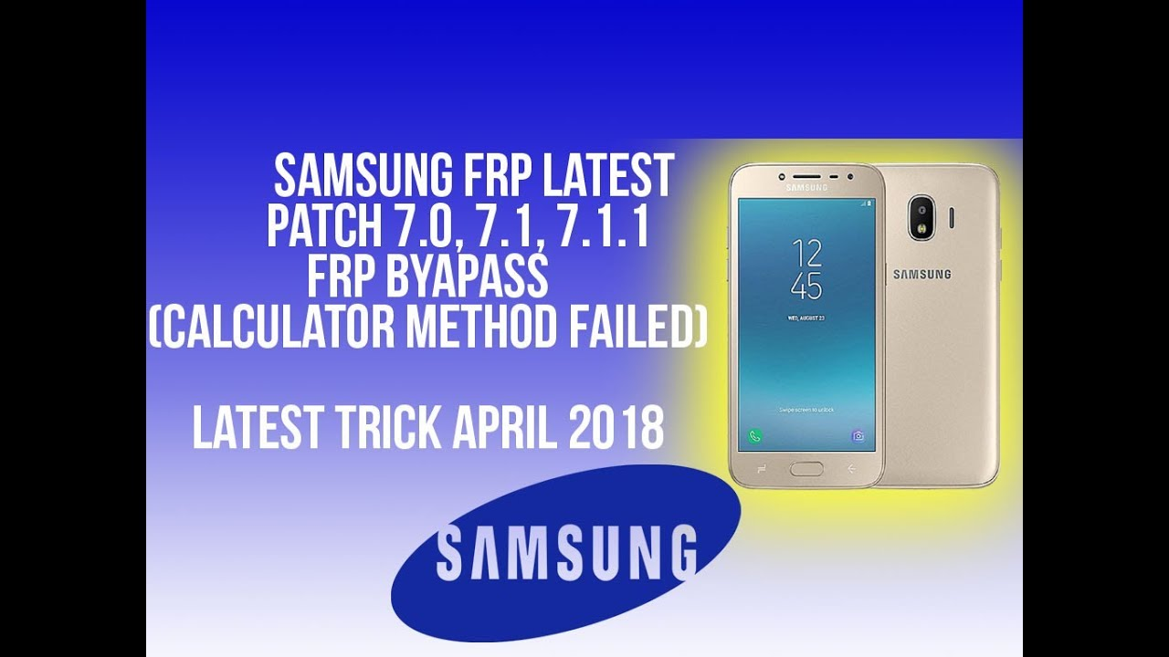 Samsung J250F, FRP Bypass | LATEST PATCH 7 0, 7 1, 7 1 1 FRP BYaPASS  (CALCULATOR METHOD FAILED)