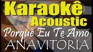Baixar ANAVITÓRIA - Porque Eu Te Amo (Karaokê Acústico) playback
