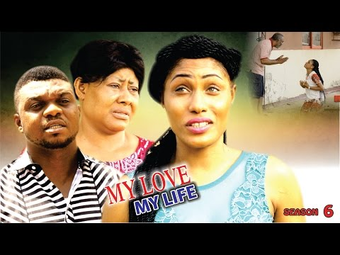 My Love My Life Season 6  - Latest 2016 Nigerian Nollywood Movie