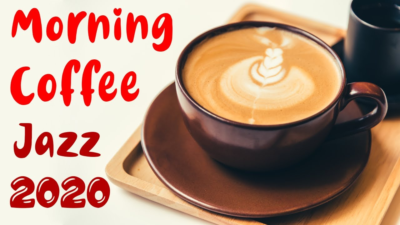 2020 Jazz Coffee Music Happy Relaxing Morning Cafe Music Youtube
