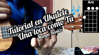 Una Loca Como Tú 🎈 Nanpa Básico  Y Tutorial Como Tocar La Canción En Ukulele 🎶