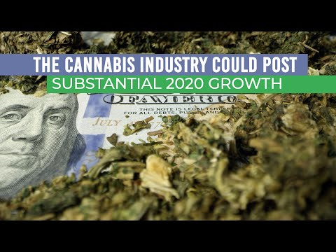 The Cannabis Industry Could Post Substantial 2020 Growth