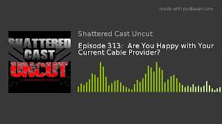 Episode 313:  Are You Happy with Your Current Cable Provider?