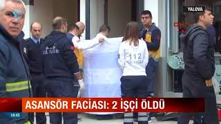 Asansör Faciası: 2 İşçi Hayatını Kaybetti. Yalova