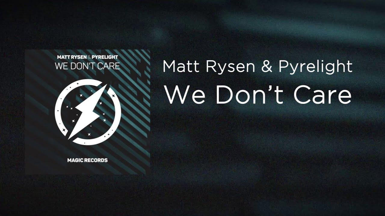 "Matt Rysen & Pyrelight - We don""t Care [Magic Records Release]"