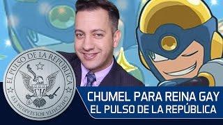 CHUMEL PARA REINA GAY - EL PULSO DE LA REPÚBLICA