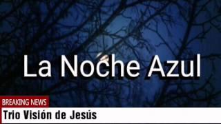 TRIO VISIÓN DE JESÚS - LA NOCHE AZUL