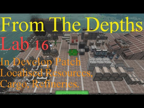 From The Depths 1.8653 Lab16-Local Resources,Cargo,Refineries.LetsBuild,Playthrough
