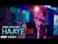 Download Jubin Nautiyal : Haaye Dil (Full Song) | T-Series MP3 song and Music Video