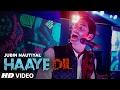 Jubin Nautiyal : Haaye Dil (Full Song) | T-Series