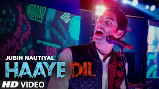 Jubin Nautiyal – Haaye Dil (Full Video Song)