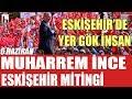 Muharrem İnce Eskişehir'de yüz binlerin önünde Erdoğan'ı topa tuttu