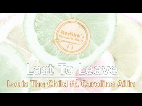 Louis The Child ft. Caroline Ailin - Last To Leave (Lyric+Audio)