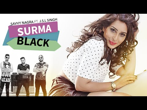 SURMA BLACK | SAVVY NAGRA Feat. JSL SINGH | NAVI KAMBOZ | LATEST PUNJABI SONGS 2016