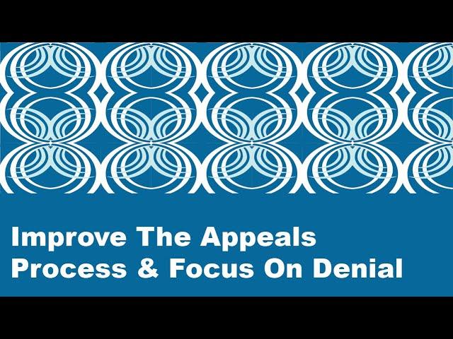 Top Five Denials - Improve The Appeals Process & Focus On Denial Prevention 1