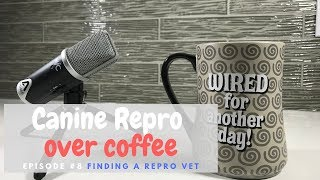 Canine Reproduction Over Coffee : Finding a Repro Vet (2018)
