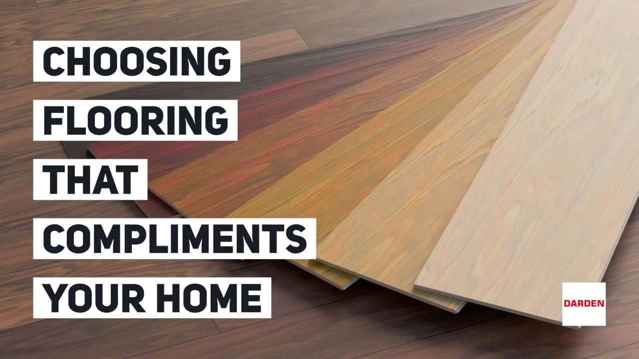 Choosing Flooring That Compliments Your Home Darden Building