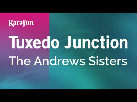 Karaoke Tuxedo Junction - The Andrews Sisters *