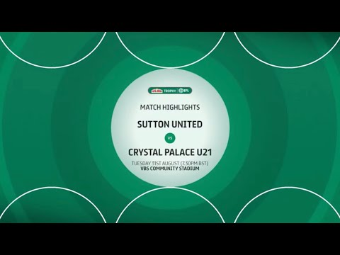 Sutton Crystal Palace U21 Goals And Highlights