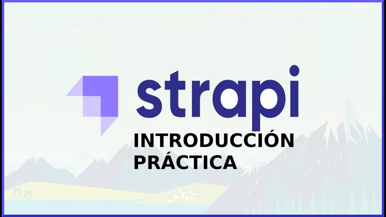 Strapi, Headless CMS | Introducción Práctica a Strapi