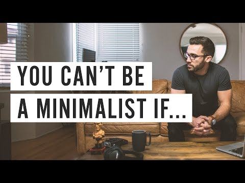 You Can't Be a Minimalist If...