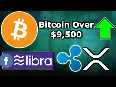 BITCOIN OVER $9,500 - RIPPLE CEO SAYS FACEBOOK LIBRA DRIVING BANKS TO SIGNUP - LIBRA SENATE HEARING