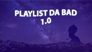 Playlist Da Bad 1.0 (1 Hora De Música)
