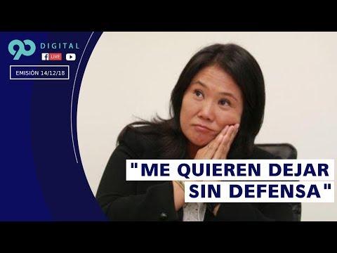 #90Digital (14-12-18): Keiko Fujimori: Me quieren dejar sin defensa legal
