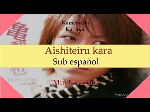【Kamenashi Kazuya】Aishiteiru Kara (Sub español+lyrics)