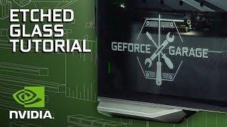 GeForce Garage - Upgrade Your Rig: Window Etching