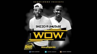 WOW by Shizzo ft Umutare Gaby { Prod by Bob pro }