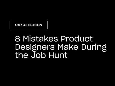 Product Design: 8 Mistakes Designers Make During The Job Hunt