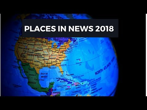 Places in News in past 6 months - Set 1 - Current affairs 2018 for competitive exams in Hindi