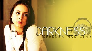 darkness | spencer hastings