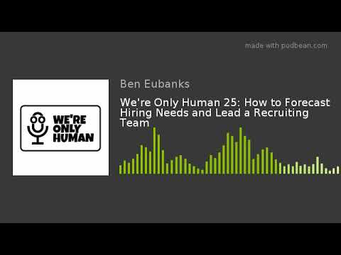 We're Only Human 25: How to Forecast Hiring Needs and Lead a Recruiting Team