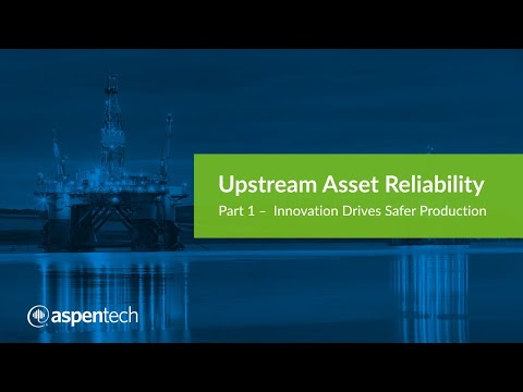 Upstream Asset Reliability Part 1 - Innovation Drives Safer Production
