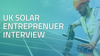 How to Start a Solar Company with Entreprenuer Chris Hopkins | UK Solar Rise & Fall & Rise Again