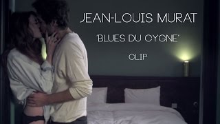 Jean-Louis MURAT - Blues du cygne [CLIP OFFICIEL]