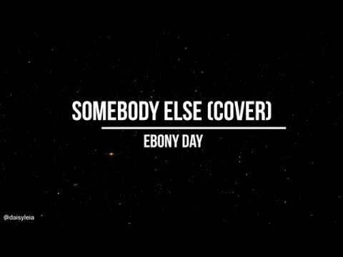Somebody else lyrics ebony day