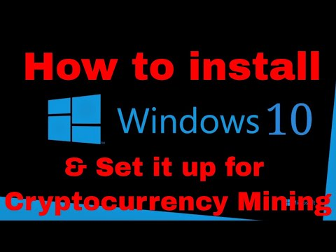 How To Install Windows 10 And Set It Up For Cryptocurrency Mining / Ethereum, LBRY,  Zcash & Monero