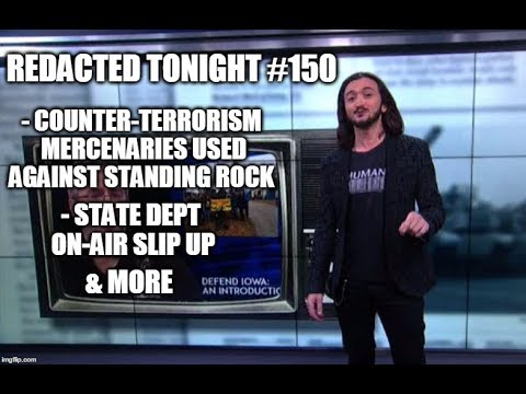 [150] Counter-Terrorism Mercenaries Used Against Standing Rock, State Dept On-Air Slip Up & more
