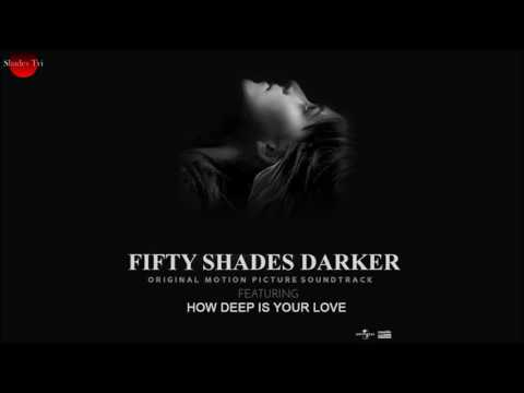 Fifty Shades Darker OST  - How Deep Is Your Love Official Audio