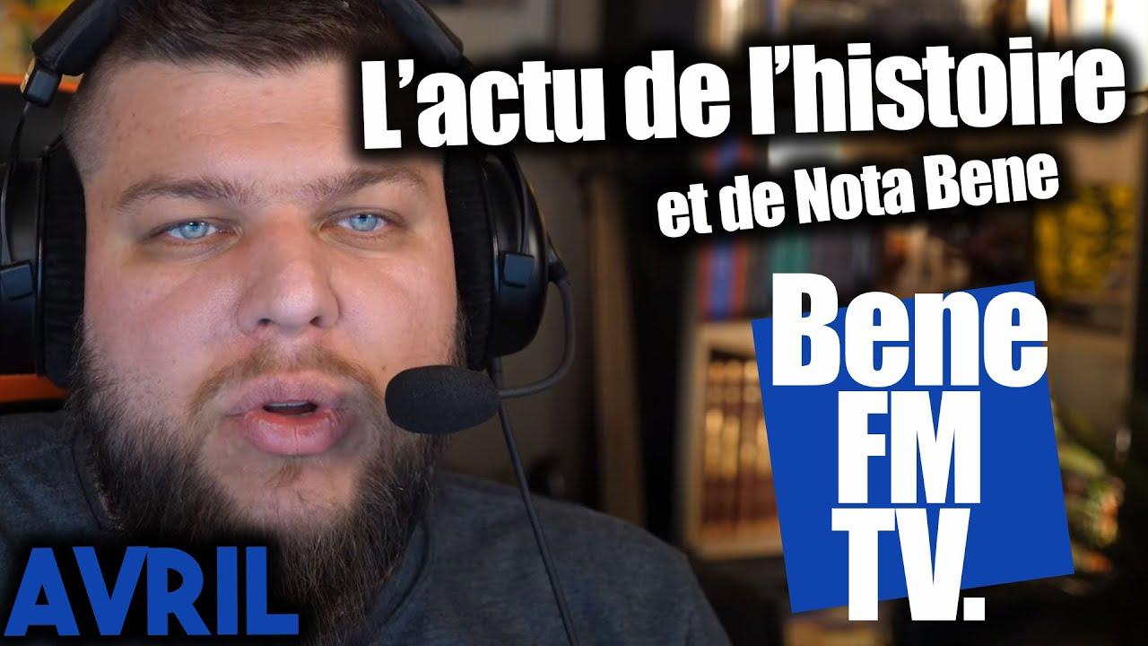 Toute l'actualité de Nota Bene et de l'Histoire - BeneFM TV Avril
