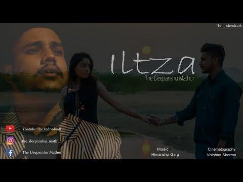 ILTZA || The Deepanshu Mathur || Official Video || The Individuals || 2018