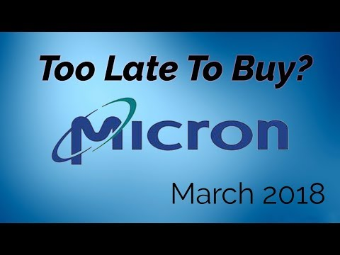 Micron Stock - Is it Too Late to Buy? March 2018