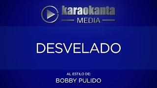 Karaokanta - Bobby Pulido - Desvelado