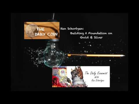 Ken Schortgen: Building a Foundation On Gold & Silver