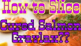 How To Slice Cured Salmon Gravlax  ??