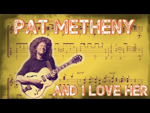 Pat Metheny - And I Love Her (The Beatles) Transcription