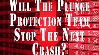 Will the Plunge Protection Team stop the next crash?